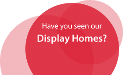 Have you seen our Display Homes?